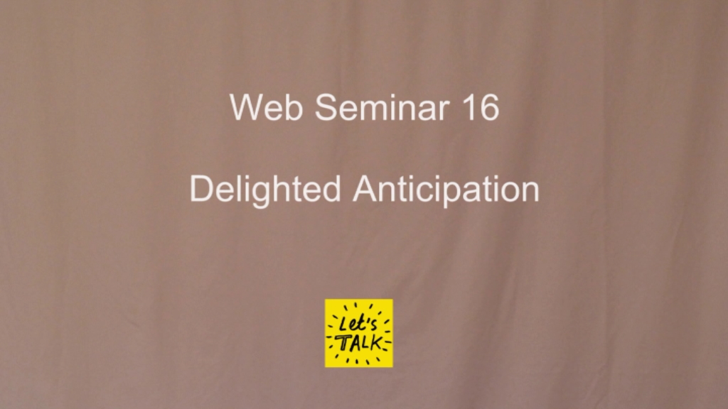 Web Seminar 16 - Delighted Anticipation