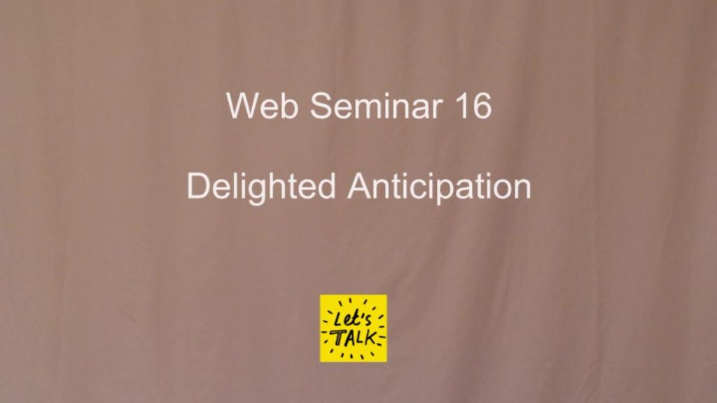 Web Seminar 16 - Delighted Anticipation