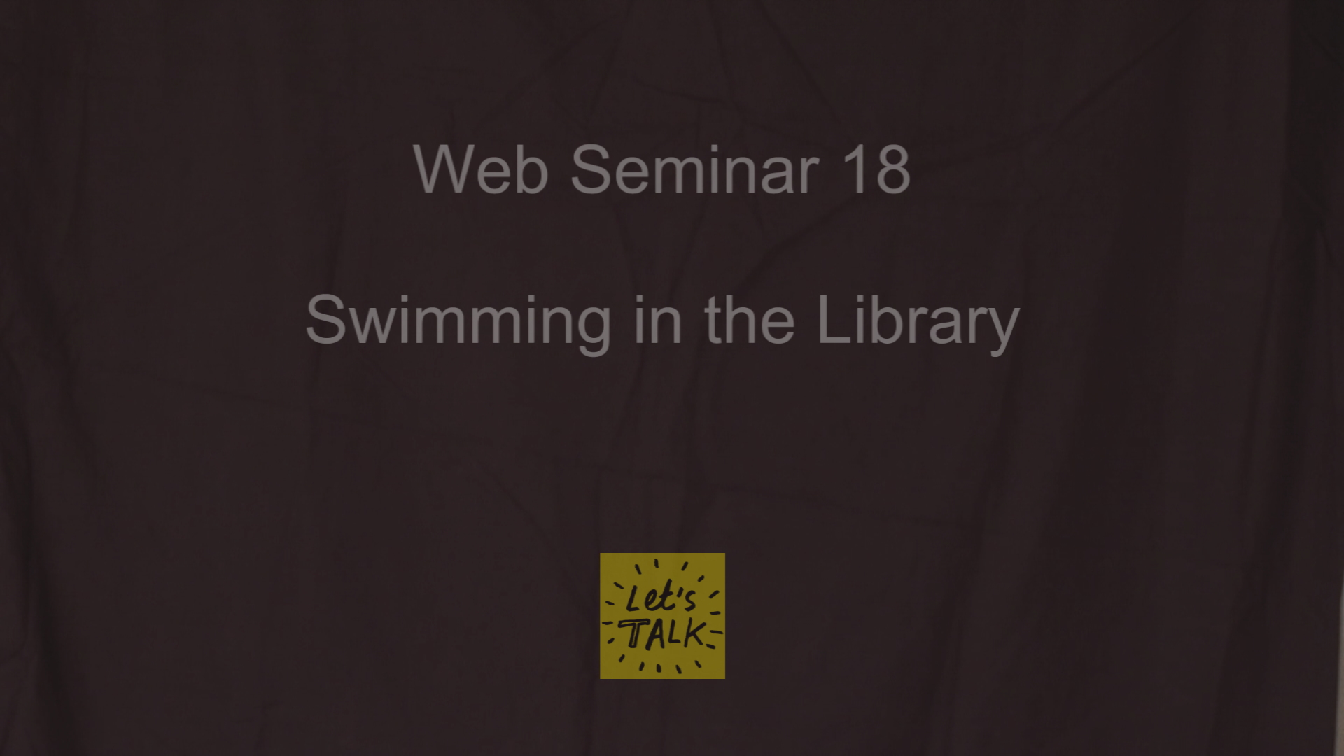 Web Seminar 18 -  Swimming in the Library