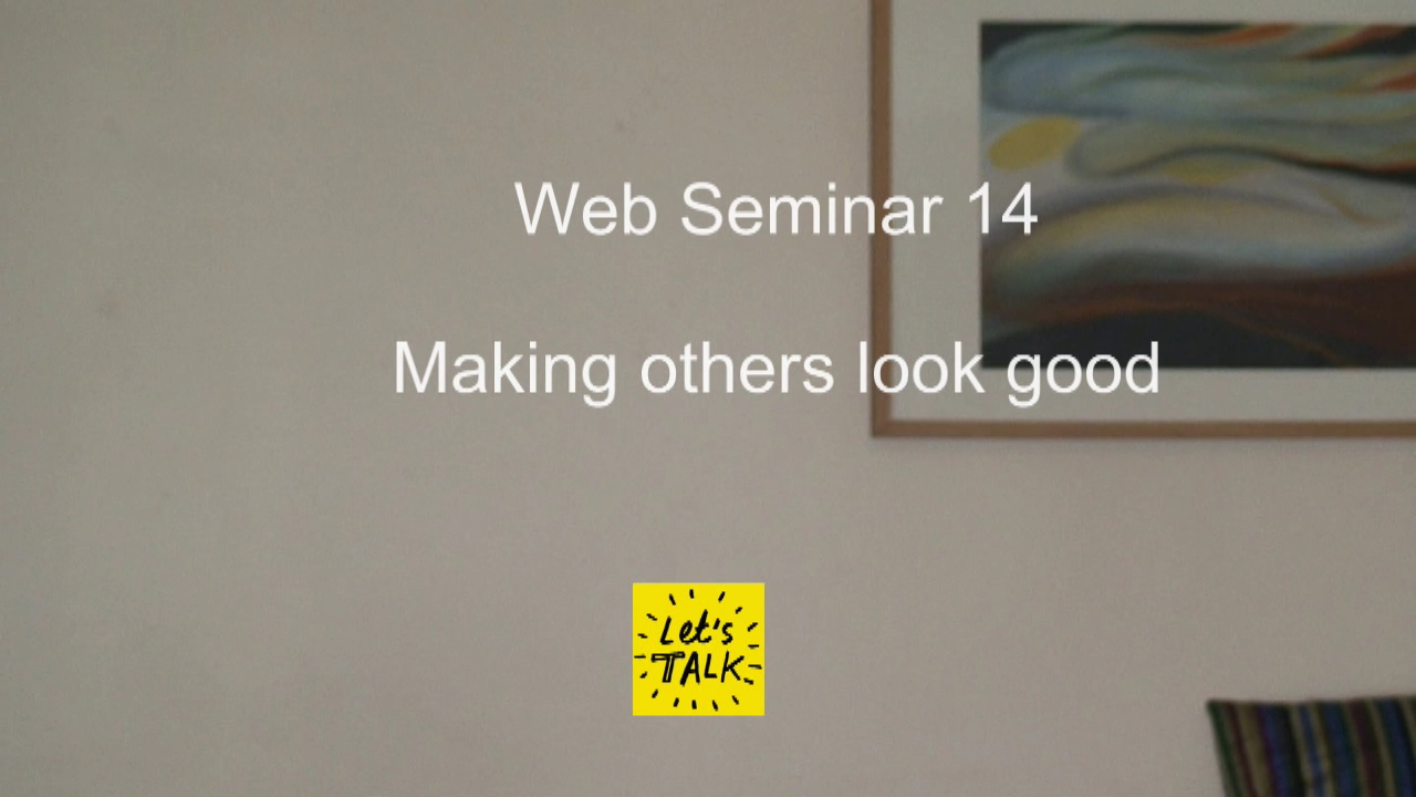 Web Seminar 14 - Making Others Look Good