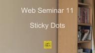 Web Seminar 11 - Sticky Dots