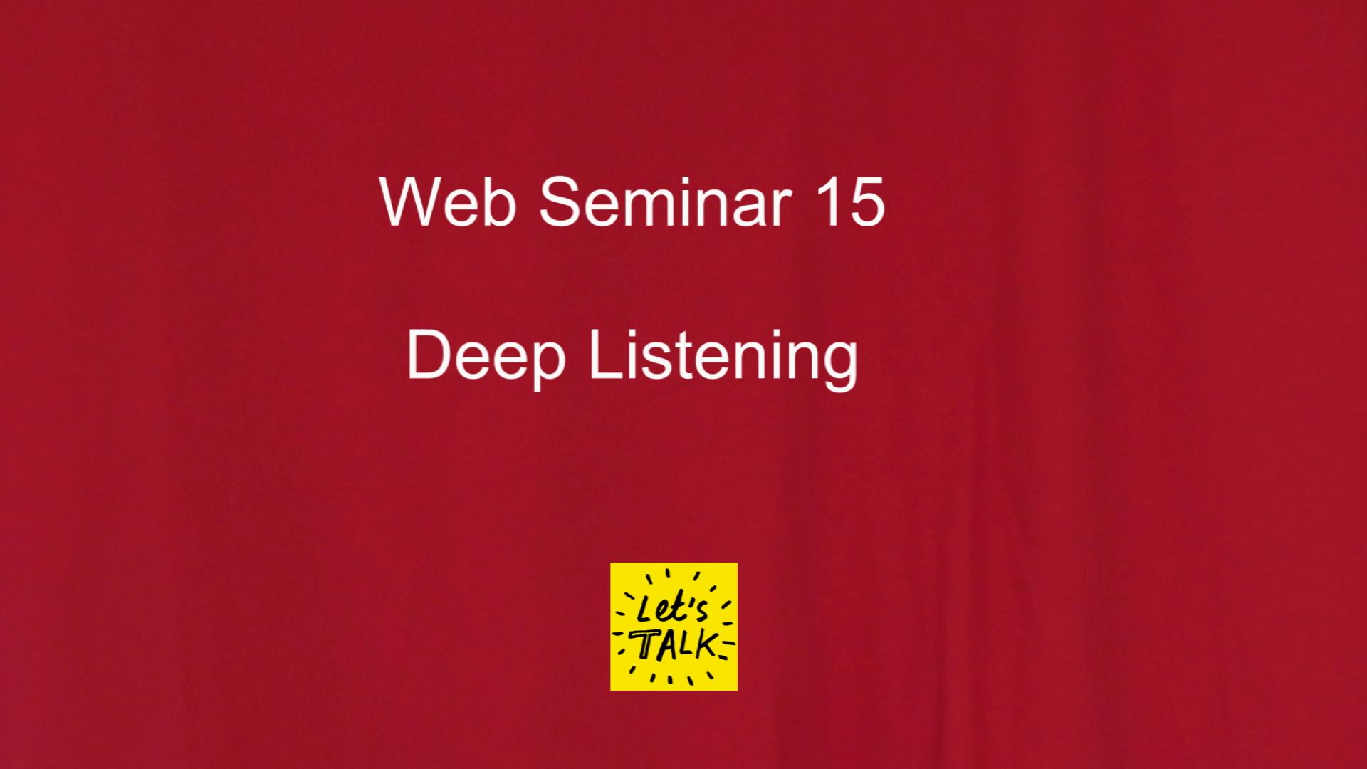 Web Seminar 15 - Deep Listening